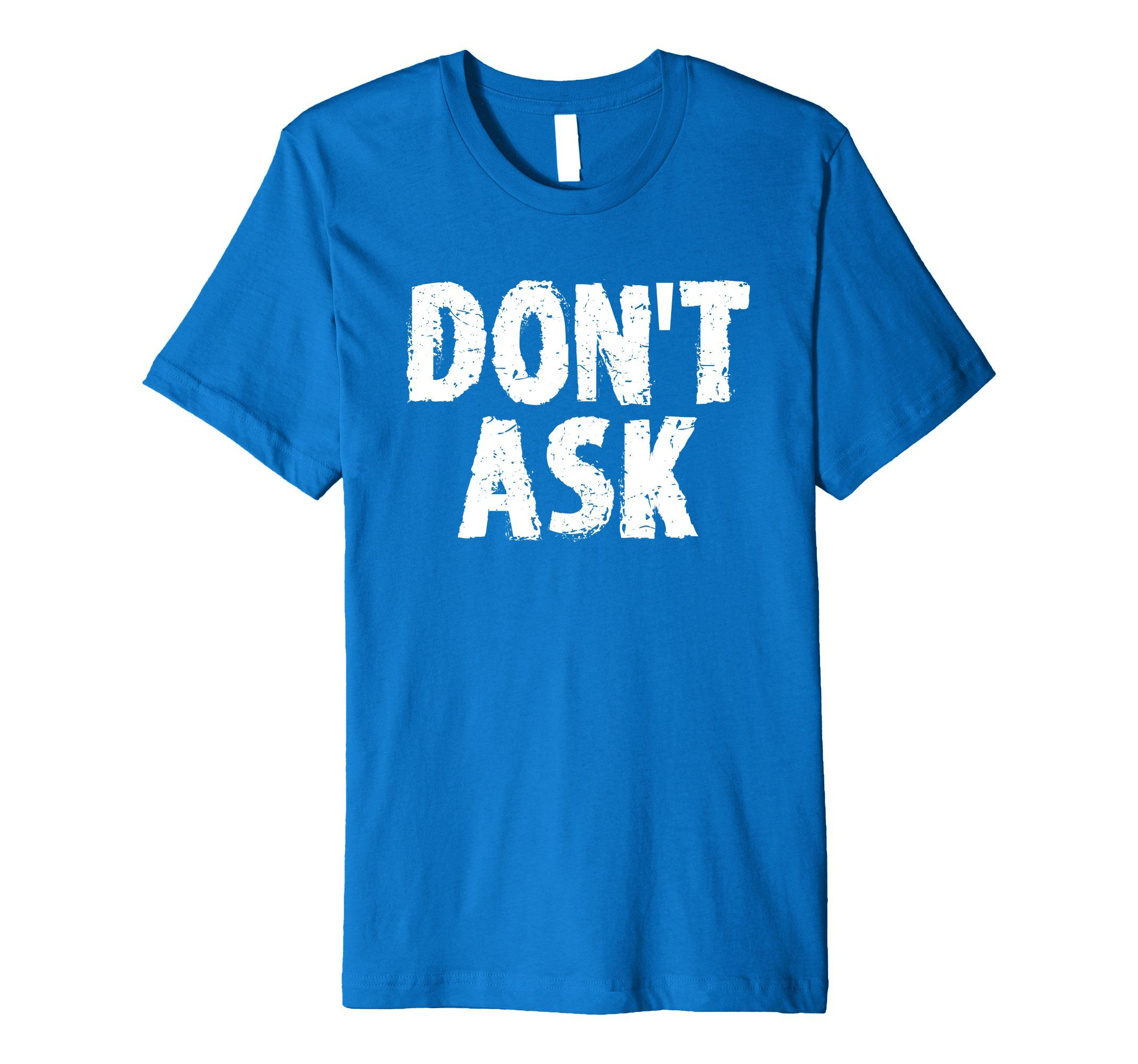 Dont ask funny attitude quirky moody tshirt