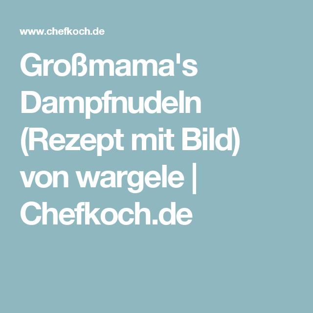 Großmama's Dampfnudeln von wargele   Chefkoch
