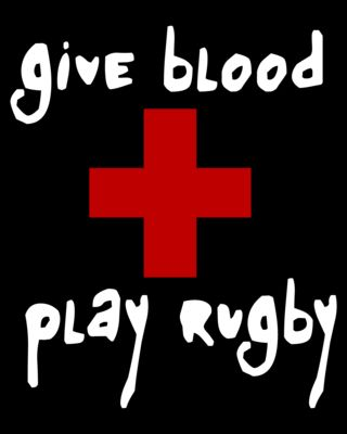 e340b247 Give Blood, Play Rugby What I did in college, started the Rugby Club ...
