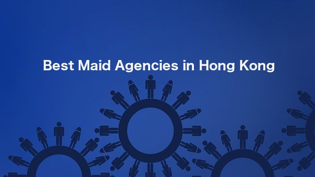 Choosing The Best Maid Agency In Hong Kong Maid Hong Kong Agency