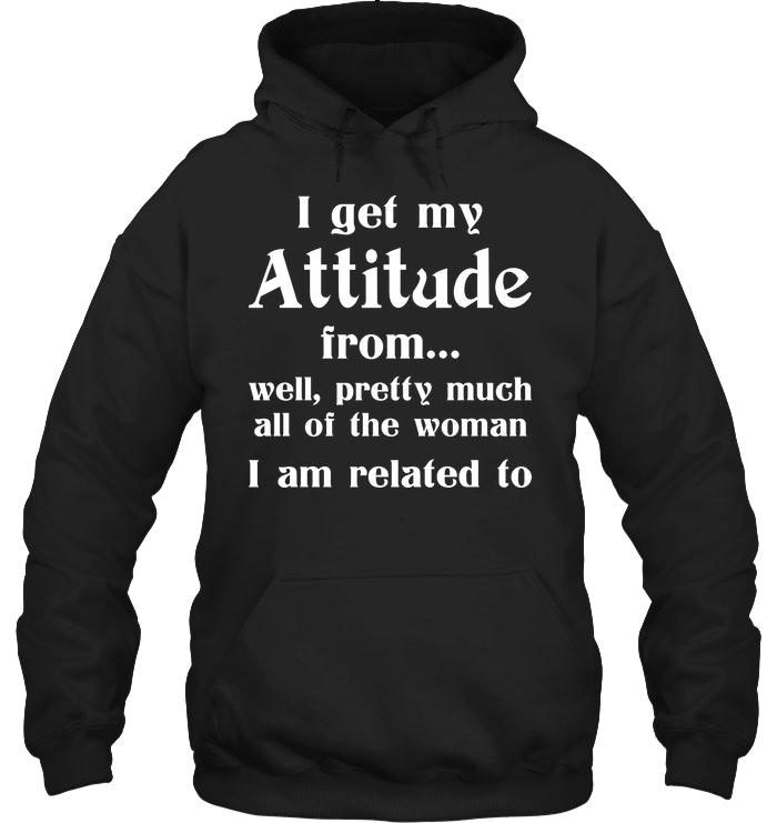 I Get My Attitude From All The Women Funny Shirts Funny Mugs Funny T Shirts For Woman and Men