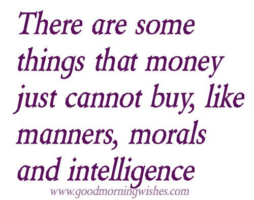 Nice Quotes : There are some things that money- Good Morning Wishes - Quotes