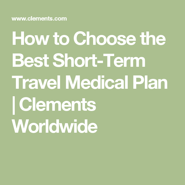 How to Choose the Best Short-Term Travel Medical Plan ...