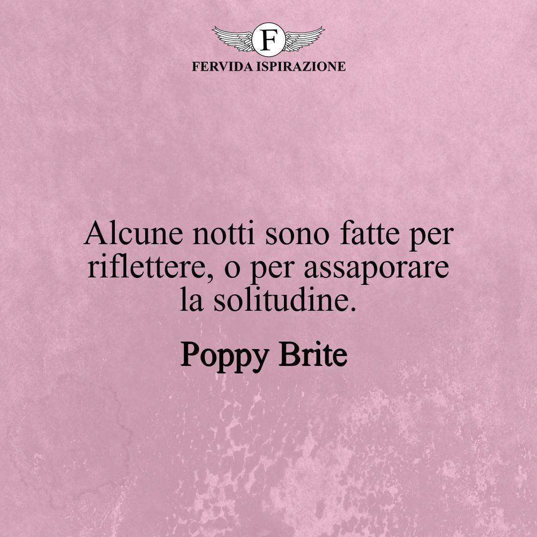 Alcune notti sono fatte per riflettere, o per assaporare la solitudine._Poppy Brite #frasibelle #frasivere #frasi #frasibrevi #vita #valori #frasifamose #aforismi #citazioni #motivazione #FervidaIspirazione