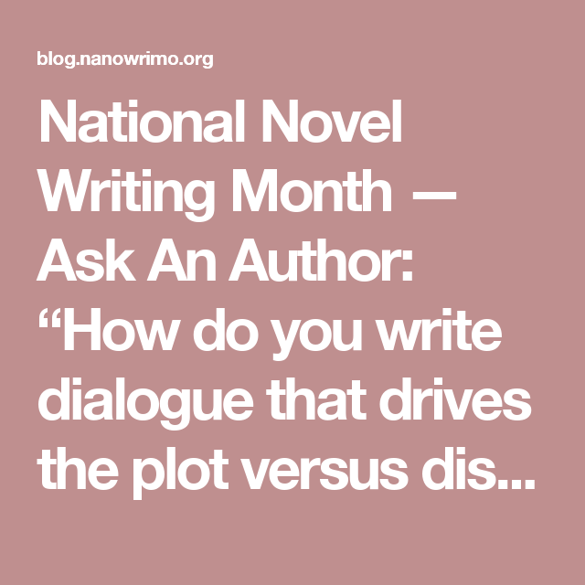 """National Novel Writing Month — Ask An Author: """"How do you write dialogue that drives the plot versus distracts from it?"""""""