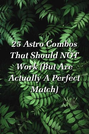 25 Astro Combos That Should NOT Work (But Are Actually A