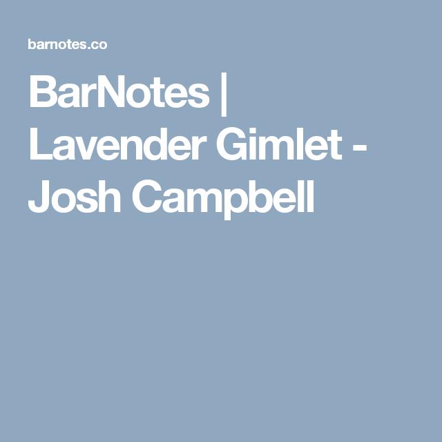 BarNotes | Lavender Gimlet - Josh Campbell