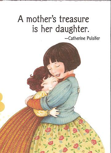 A Mother's Treasure Is Her Daughter. How true?! My daughter is so important in my life!
