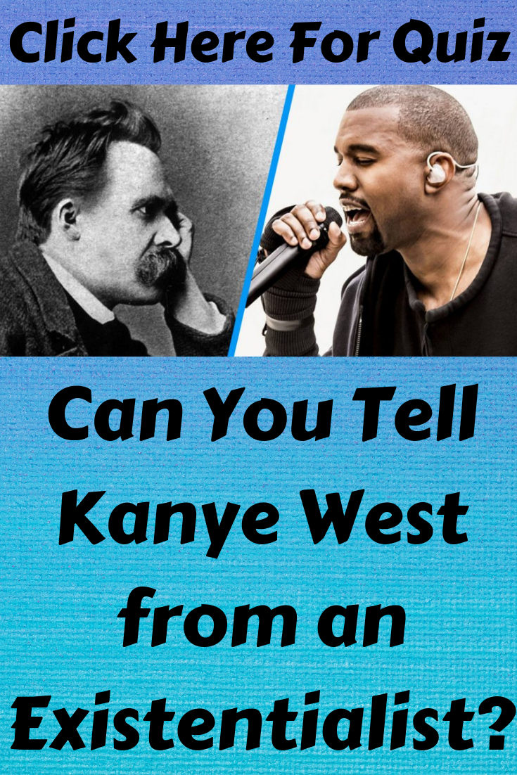 Can You Tell Kanye West From An Existentialist Kanye West Celebrity Gossip Told You So