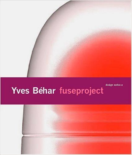 Yves Behar Fuseproject: Design Series 2 (Sfmoma Design Series): Joseph Rosa…