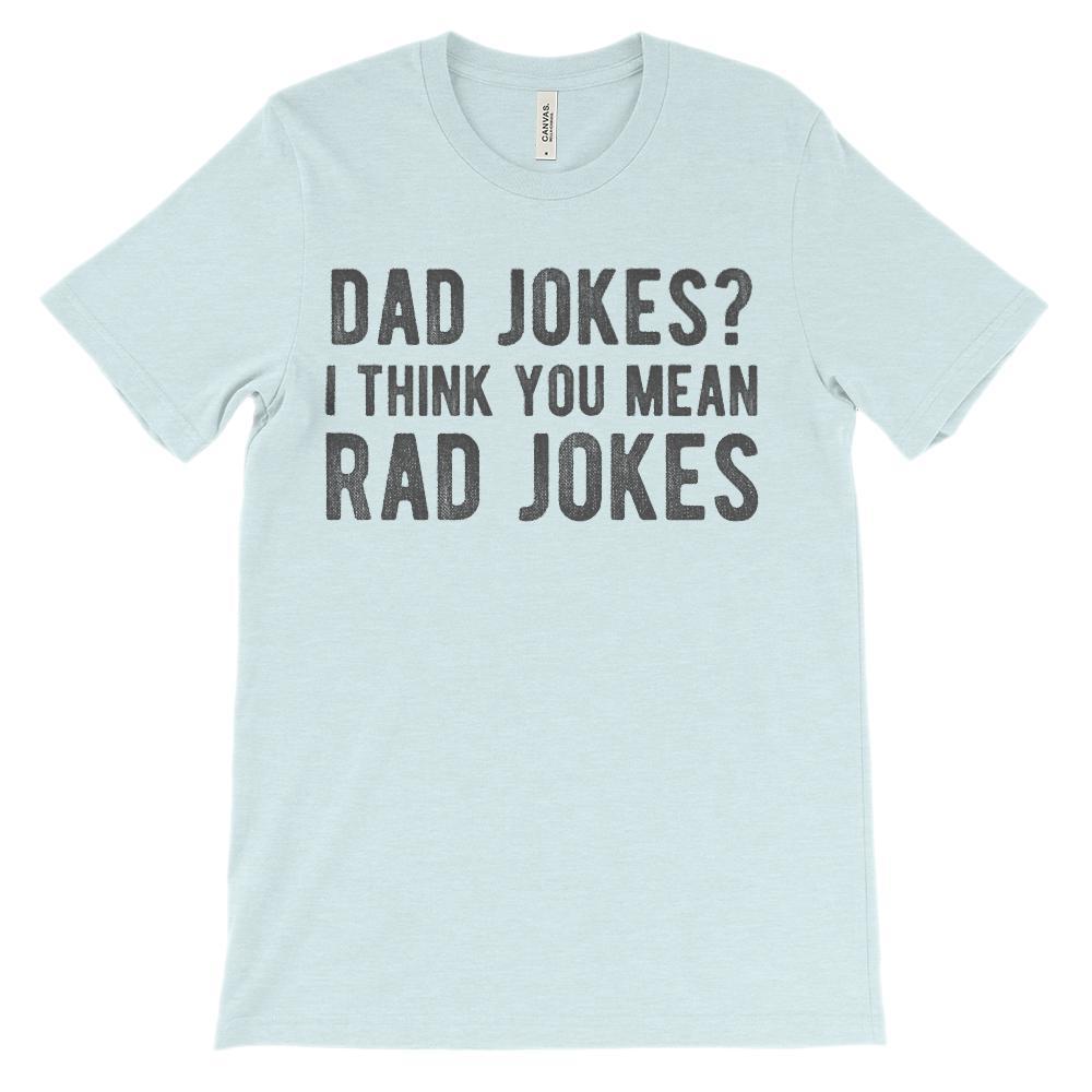 1c750790 (Unisex BC 3001 Soft Tee - Lights) Dad Jokes? I Think You Mean Rad Jokes