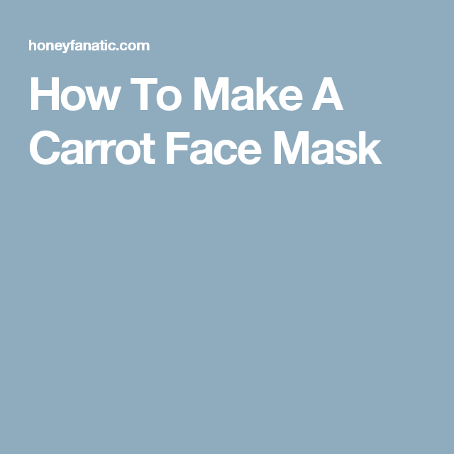 How To Make A Carrot Face Mask