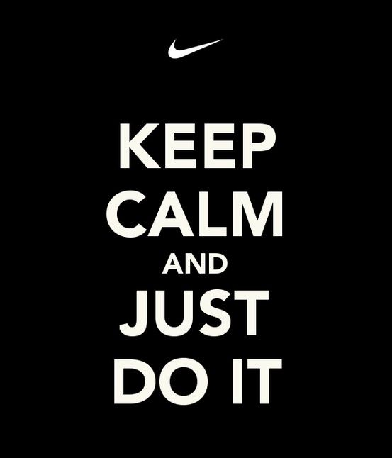 Just Do It Quotes Nike~ Keep Calm And Just Do It  Life Lessons  Keep Calm Quotes