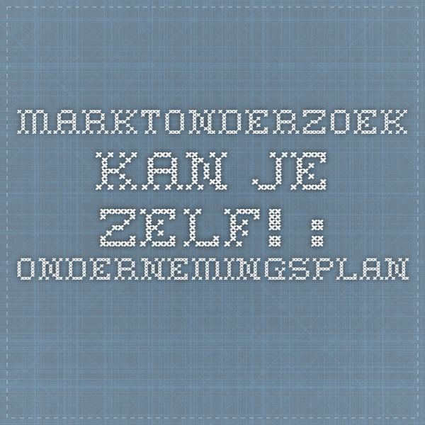 marktonderzoek ondernemingsplan Marktonderzoek kan je zelf! : Ondernemingsplan | Bedrijf  marktonderzoek ondernemingsplan