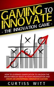 Gaming to innovate the innovation game by curtiss witt ebook deal gaming to innovate the innovation game by curtiss witt ebook deal fandeluxe Images