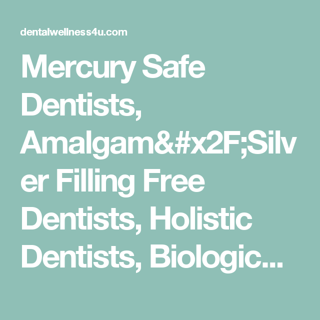 Mercury Safe Dentists, Amalgam/Silver Filling Free Dentists, Holistic Dentists, Biological Dentists, Amalgam/Silver Filling Free Dentists