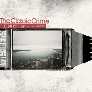 The Classic Crime - Acoustic EP / Seattle Sessions (CD) at Discogs