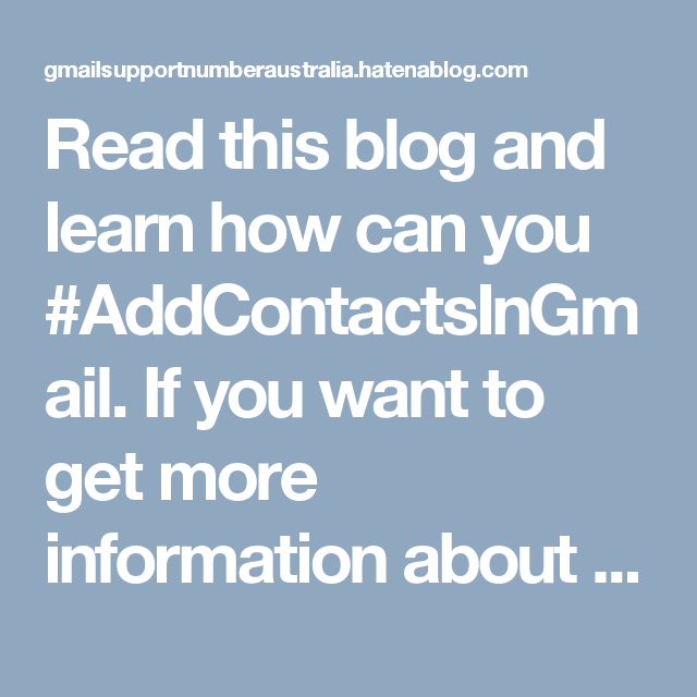 Read this blog and learn how can you #AddContactsInGmail. If you want to get more information about Gmail then contact our #GmailCustomerService Number Australia +(61)283206011.
