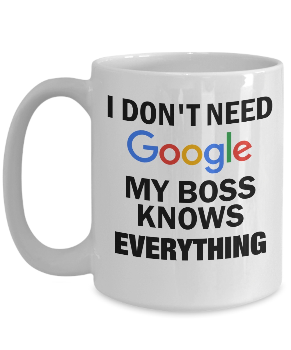 05e693c4512 Funny Boss Gifts - Mugs For Him - 15 Oz White Cup - I Dont Need Google My  Boss Knows Everything