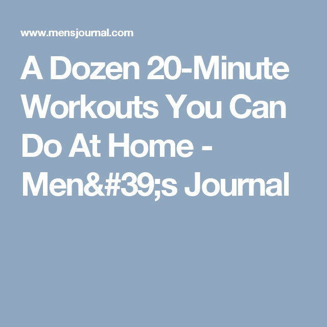 A Dozen 20-Minute Workouts You Can Do At Home - Men's Journal