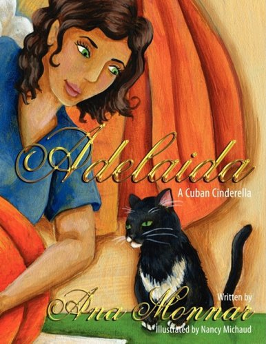 Adelaida: A Cuban Cinderella Ana Monnar 0980039711 9780980039719 On the island of Cuba lived two sisters named Adelaida and Marisol. Although identical twins in appearance, their personalities were as different as night and day. Adelaida was noble an #cubanleader