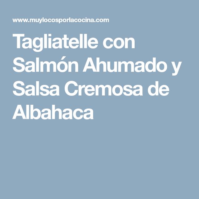 Tagliatelle con Salmón Ahumado y Salsa Cremosa de Albahaca