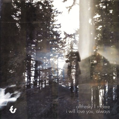 """offthesky & radere - """"I will love you, always"""" (ambient, drone, experimental)"""