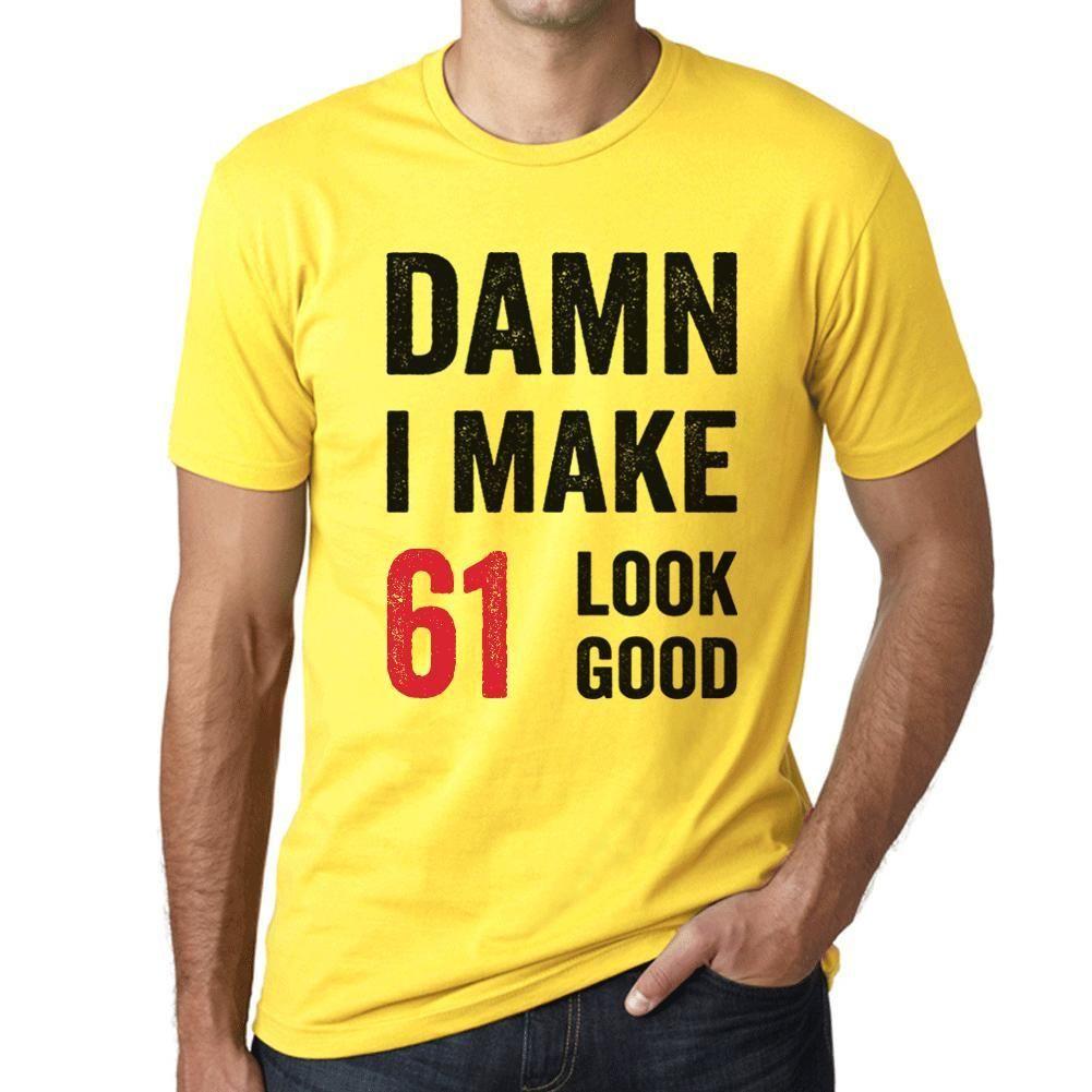 Damn I Make 61 Look Good Men's T-shirt Yellow 61 Birthday Gift