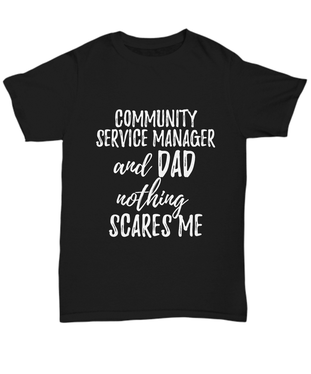 Community Service Manager Dad TShirt Funny Gift Nothing Scares Me