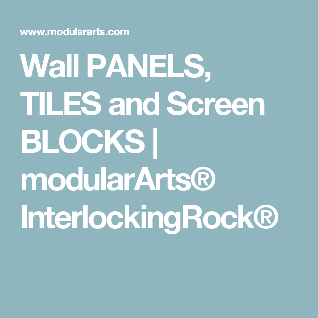 Wall PANELS, TILES and Screen BLOCKS | modularArts® InterlockingRock®
