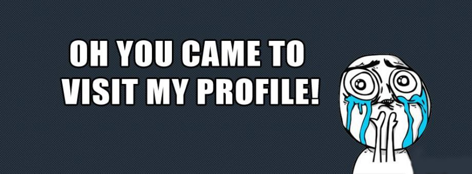 Oh You Came To Visit My Profile Funny Cover Photos Facebook Cover Photos Quotes Funny Profile Pictures