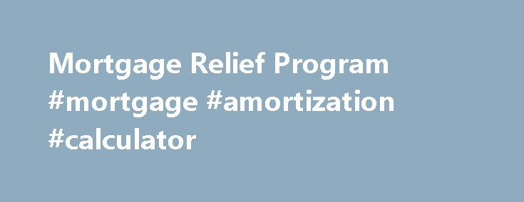 Mortgage Relief Program Mortgage Amortization Calculator Http