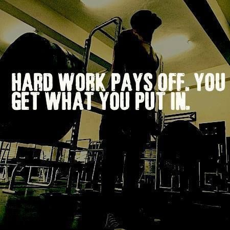 Beau Hard Work Pays Off. You Get What You Put In. | Fitness Quotes IMG