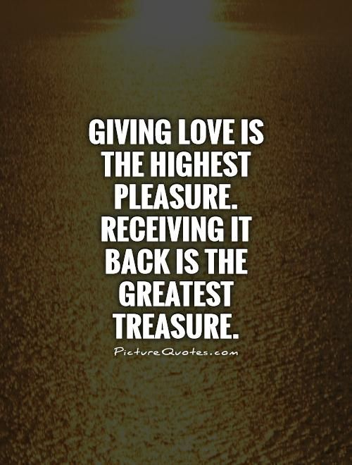 Giving Love Quotes Adorable Giving Love Is The Highest Pleasurereceiving It Back Is The