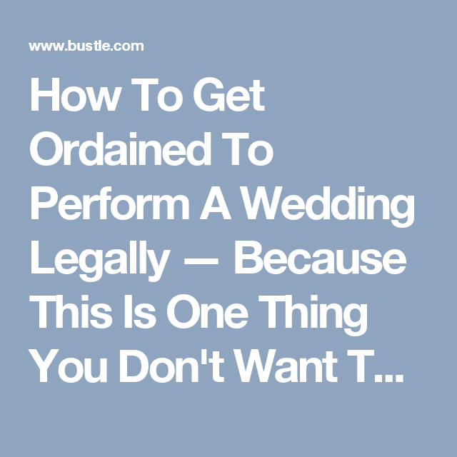 How To Legally Get Ordained To Perform A Wedding