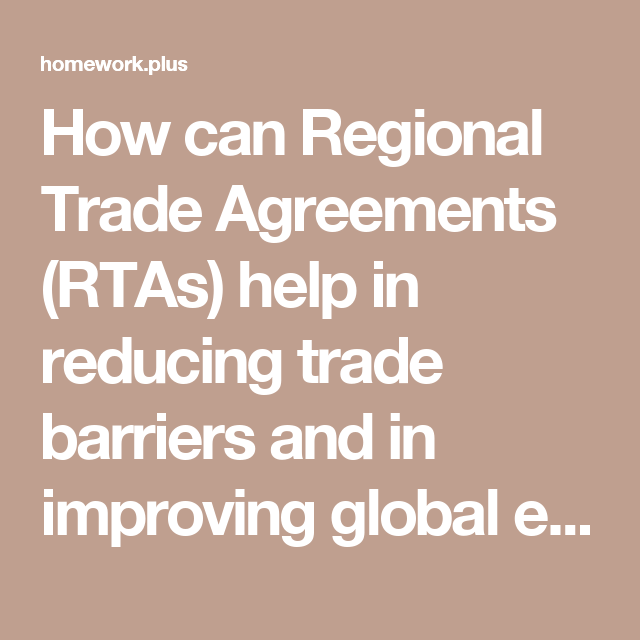 How Can Regional Trade Agreements Rtas Help In Reducing Trade