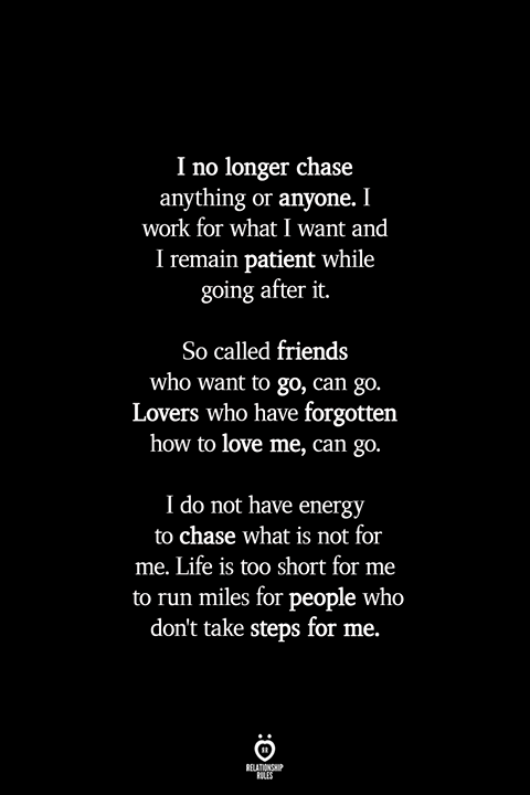 I No Longer Chase Anything Or Anyone. I Work For What I Want And I Remain Patient