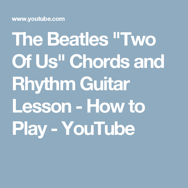 The Beatles Two Of Us Chords And Rhythm Guitar Lesson How To