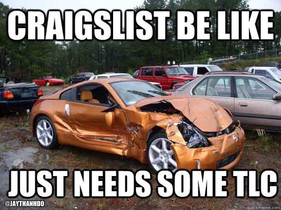 Craigslist Be Like Just Needs Some Tlc Car Jokes Car Memes Funny Car Memes