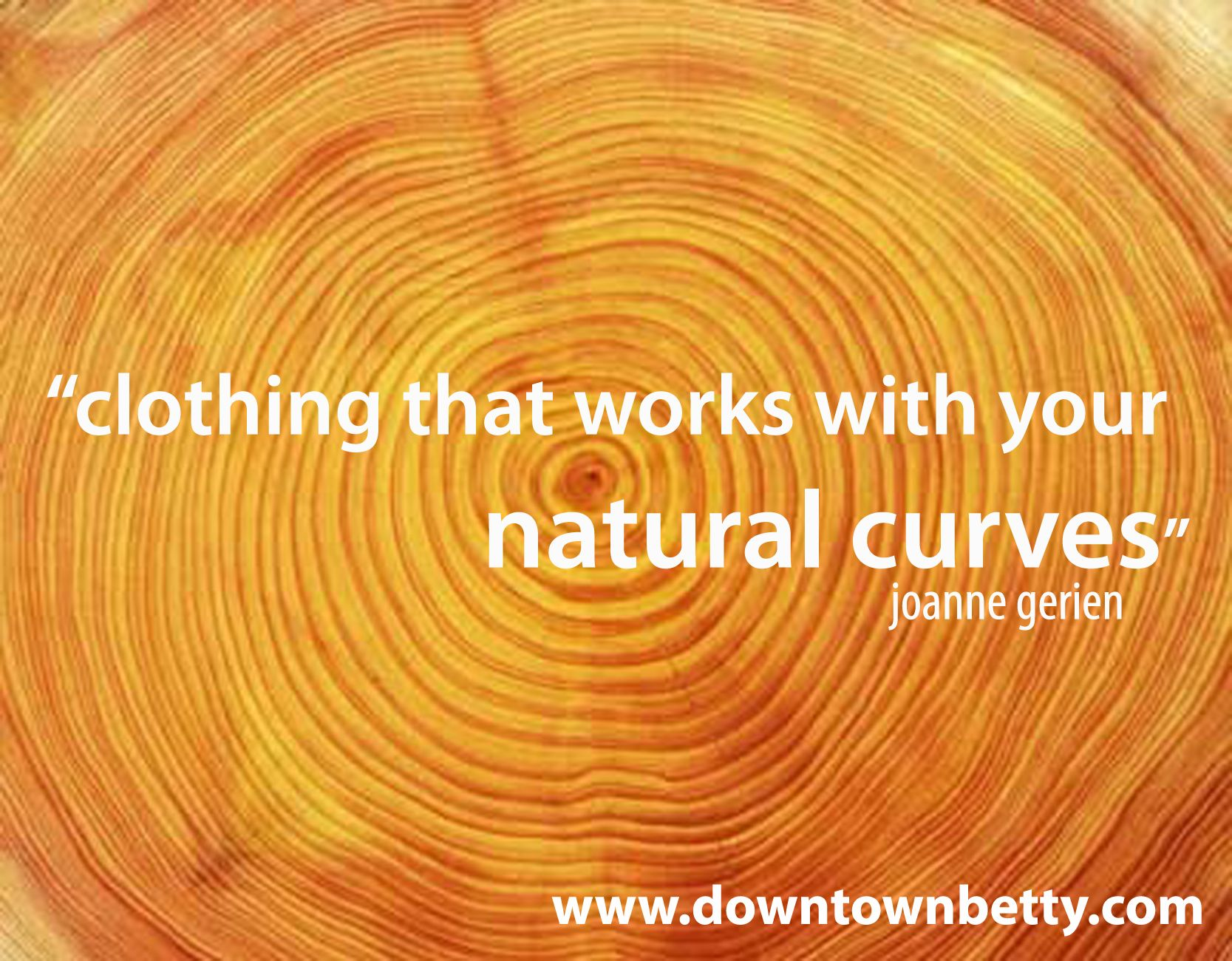 Natural Curves.  One of our favourite fashion statements ;)