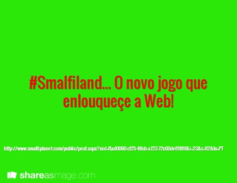 #Smalfiland... O novo jogo que enlouqueçe a Web! / http://www.smalfiplanet.com/public/post.aspx?uid=f1ad0060-cf25-48cb-a723-72c60de81189&i=23&c=82&ln=PT