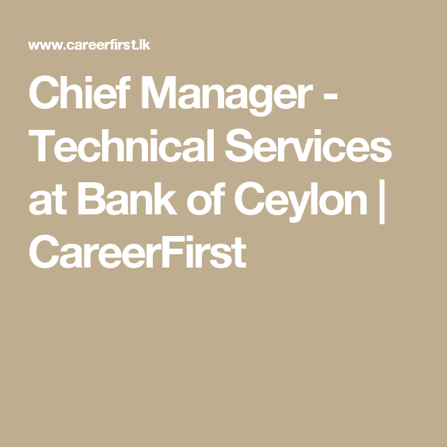 Chief Manager  Technical Services At Bank Of Ceylon  Careerfirst