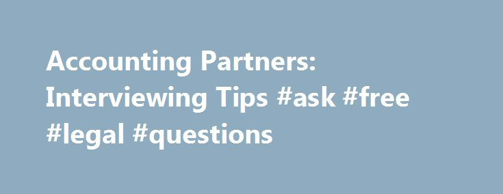 Accounting Partners Interviewing Tips #ask #free #legal - interviewing tips