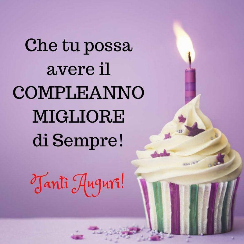 Che Tu Possa Avere Il Compleanno Migliore Di Sempre Tanti Auguri Buon Compleanno Auguri Di Compleanno Compleanno