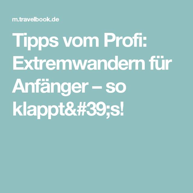 Tipps vom Profi: Extremwandern für Anfänger – so klappt's!