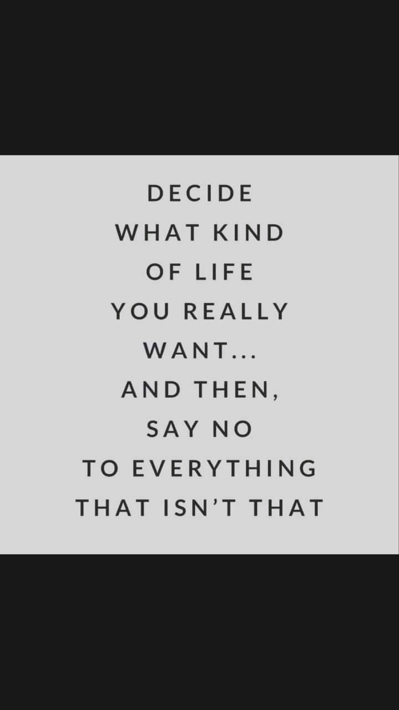 Decide what kind of life you really want..