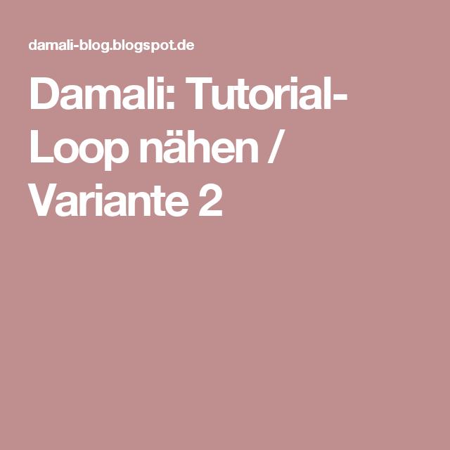 Damali: Tutorial- Loop nähen / Variante 2 | Nähen | Pinterest | Loop ...