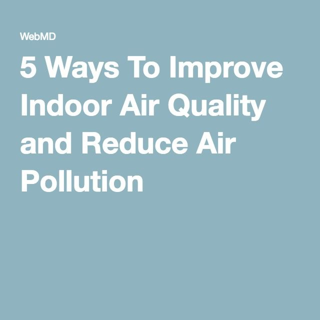 5 Ways To Improve Indoor Air Quality Improve Indoor Air Quality