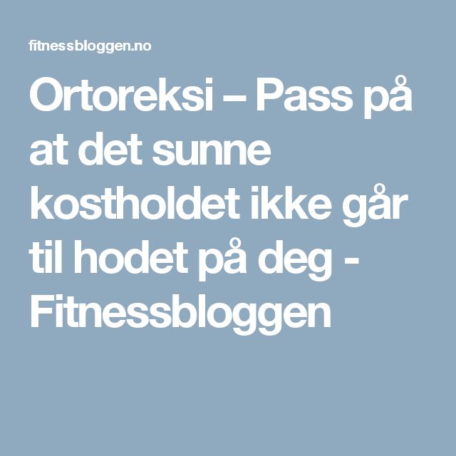 Ortoreksi –Pass på at det sunne kostholdet ikke går til hodet på deg - Fitnessbloggen
