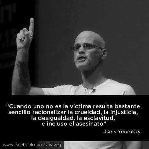 Excelente Frase De Gary Yourofsky Frases Veganas Vegano